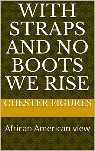 With straps and no boots we rise: African American view (English Edition)