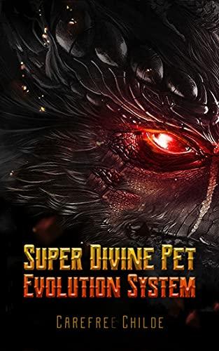 Super Divine Pet Evolution System: Post Apocalyptic LitRPG with Cultivation System Fantasy Novel Book 8
