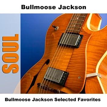 Bullmoose Jackson Selected Favorites