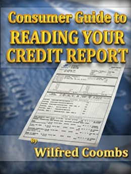 Consumer Gudie for Reading Your Credit Report by [Wilfred Coombs]