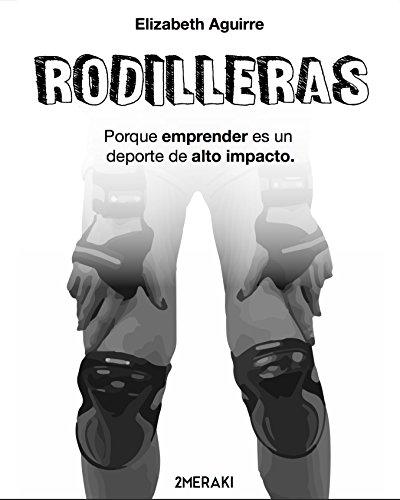 Rodilleras: Porque emprender es un deporte de alto impacto.