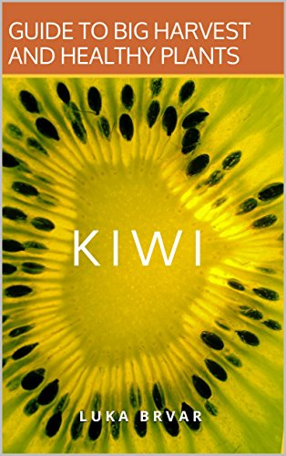 Kiwi: Guide to big harvest and healthy plants (English Edition)