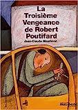 La Troisième Vengeance de Robert Poutifard - Gallimard Jeunesse - 02/09/2004