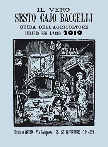 Il vero Sesto Cajo Baccelli 2019: guida dell'agricoltore. Lunario per l'anno 2019 (Italian Edition)