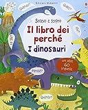 I dinosauri. Il libro dei perché. Ediz. illustrata...