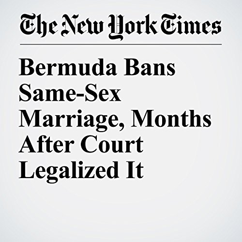 Bermuda Bans Same-Sex Marriage, Months After Court Legalized It copertina