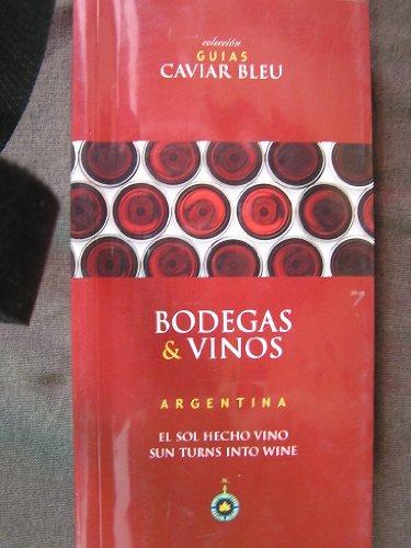 Bodegas & Vinos Argentina. El Sol Hecho Vino - Sun Turns Into Wine