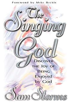 Singing God: Discover the joy of being enjoyed by God