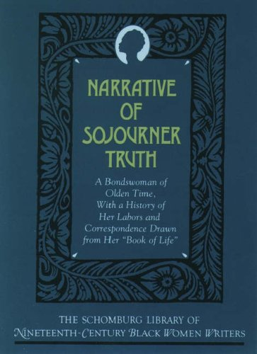 Narrative of Sojourner Truth: A Bondswoman of Olden Time, With a History of Her Labors and Correspondence Drawn from Her 'Book of Life' (The Schomburg ... of Nineteenth-Century Black Women Writers)