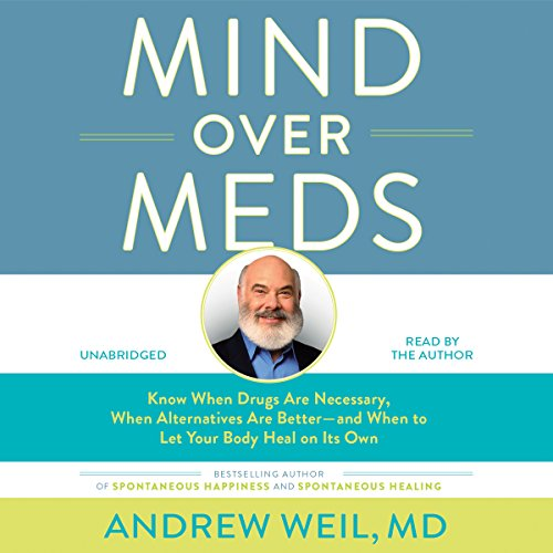 Mind over Meds     Know When Drugs Are Necessary, When Alternatives Are Better and When to Let Your Body Heal on Its Own              By:                                                                                                                                 Andrew Weil MD                               Narrated by:                                                                                                                                 Andrew Weil MD                      Length: 6 hrs and 56 mins     39 ratings     Overall 4.6