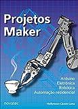 Projetos Maker: Arduino Eletrônica Robótica Automação residencial