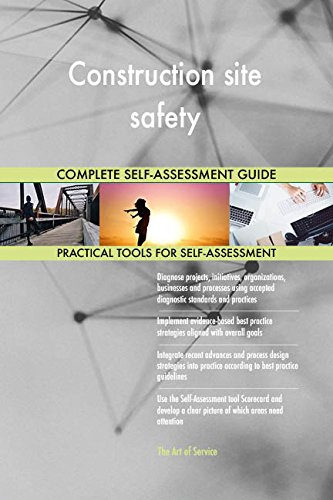 Construction site safety All-Inclusive Self-Assessment - More than 700 Success Criteria, Instant Visual Insights, Comprehensive Spreadsheet Dashboard, Auto-Prioritized for Quick Results