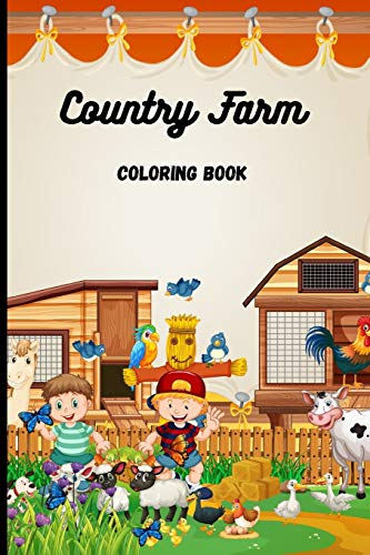 Country Farm Coloring Book: romantic country coloring book, country farm coloring book for adults, in the country we love book