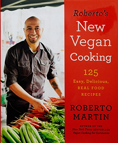 Roberto's New Vegan Cooking: 125 Easy, Delicious, Real Food Recipes