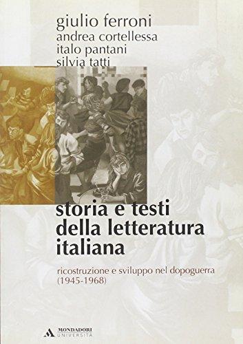 Storia e testi della letteratura italiana. Ricostruzione e sviluppo nel dopoguerra (1945-1968) (Vol. 10)