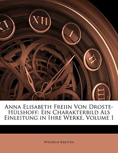 Anna Elisabeth Freiin Von Droste-Hulshoff: Ein Charakterbild: Ein Charakterbild ALS Einleitung in Ihre Werke, Erster Band