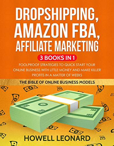 Dropshipping, Amazon FBA, Affiliate Marketing: 3 Books in 1 - Foolproof Strategies to Quick Start your Online Business with little money and make Killer Profits in a Matter of Weeks (English Edition)