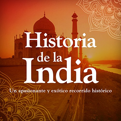 Historia de la India: Desde la prehistoria hasta la modernida [History of India: From Prehistory to Modernism] audiobook cover art