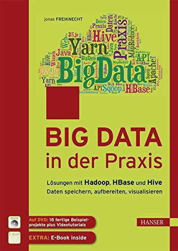 Big Data in der Praxis: Lösungen mit Hadoop, HBase und Hive. Daten speichern, aufbereiten, visualisieren