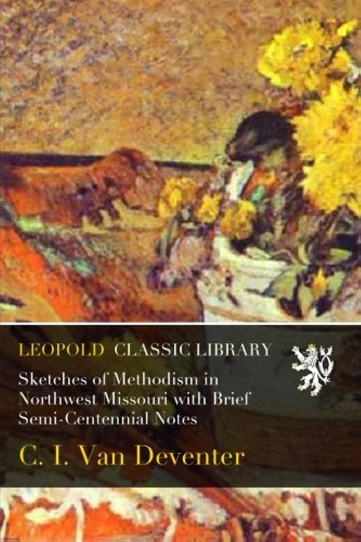 夢敬の念前提条件Sketches of Methodism in Northwest Missouri with Brief Semi-Centennial Notes