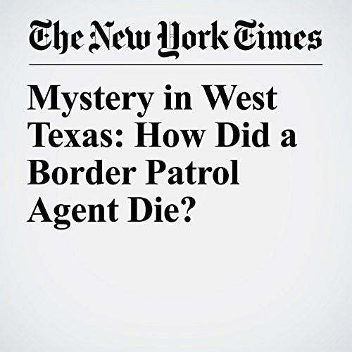 Mystery in West Texas: How Did a Border Patrol Agent Die? copertina