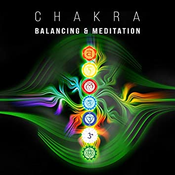 Chakra Balancing & Meditation: The Most Relaxing Music for Human Body, Open Mind and Pure Soul, Healing Relaxation & Therapy Inner Balance