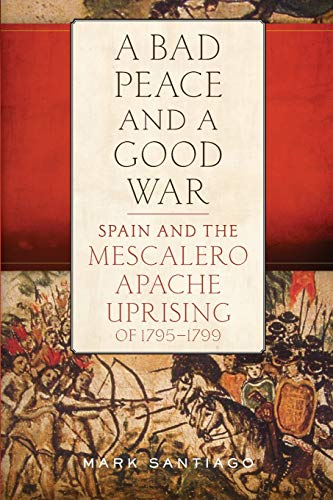 Bad Peace and a Good War: Spain and the Mescalero Apache Uprising of 1795-1799