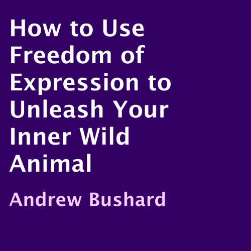 How to Use Freedom of Expression to Unleash Your Inner Wild Animal cover art