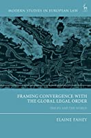 Framing Convergence With the Global Legal Order: The Eu and the World (Modern Studies in European Law)