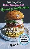 Las Mejores Hamburguesas Veganas y Vegetarianas: Más de 150 recetas saludables y fáciles de hacer incluyendo salsas, chips, panes y ensaladas. Con 10 recetas ... (Cocina fácil Veganas y Vegetarianos)