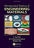 Miniaturized Testing of Engineering Materials (Advanced Materials Science and Technology)