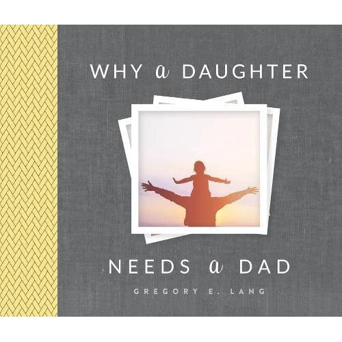 Why A Daughter Needs A Dad Gregory Lang 9781492658313 Amazon