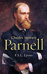 Charles Stewart Parnell, A Biography: The Definitive Biography of the Uncrowned King of Ireland (English Edition)