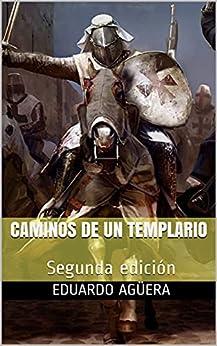 Caminos de un Templario: Sólo él pudo conseguir la paz en Tierra Santa PDF EPUB Gratis descargar completo