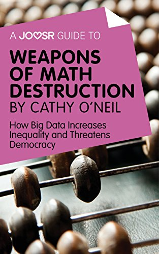 A Joosr Guide to... Weapons of Math Destruction by Cathy O'Neil: How Big Data Increases Inequality and Threatens Democracy (English Edition)