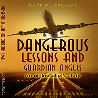 Dangerous Lessons and Guardian Angels     An Airline Pilot's Story              By:                                                                                                                                 P. J. Spivack                               Narrated by:                                                                                                                                 Tom Lennon                      Length: 7 hrs and 10 mins     72 ratings     Overall 4.5