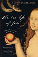 The Sex Life of Food: When Body And Soul Meet To Eat