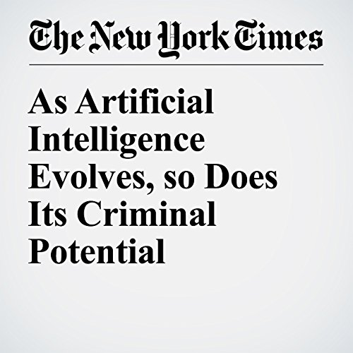 As Artificial Intelligence Evolves, so Does Its Criminal Potential                   By:                                                                                                                                 John Markoff                               Narrated by:                                                                                                                                 Kristi Burns                      Length: 6 mins     Not rated yet     Overall 0.0
