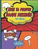 Crée Ta Propre Bande Dessinée 120 Planches: 120 Pages De Bandes Dessinées Vierges Pour Enfants   App...
