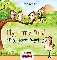 Fly, Little Bird - Flieg, kleiner Vogel: Bilingual children's picture book in English-German
