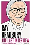Ray Bradbury: The Last Interview: And other Conversations (The Last Interview Series) (English Edition)