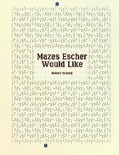 Mazes Escher Would Like