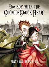 The Boy with the Cuckoo-Clock Heart by Mathias Malzieu (6-Aug-2009) Hardcover