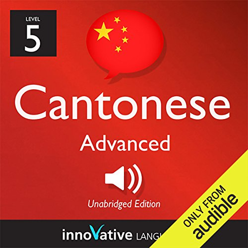 Learn Cantonese with Innovative Language's Proven Language System - Level 5: Advanced Cantonese audiobook cover art