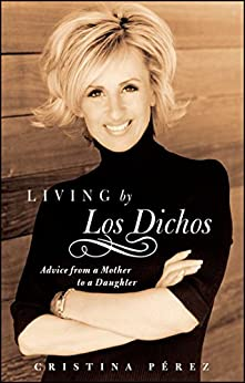 Living by Los Dichos: Advice from a Mother to a Daughter by [Cristina Pérez]