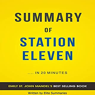 Summary of Station Eleven                   By:                                                                                                                                 Elite Summaries                               Narrated by:                                                                                                                                 Ian Andrews                      Length: 25 mins     1 rating     Overall 5.0