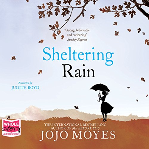 Sheltering Rain                   By:                                                                                                                                 Jojo Moyes                               Narrated by:                                                                                                                                 Judith Boyd                      Length: 14 hrs and 12 mins     427 ratings     Overall 4.1