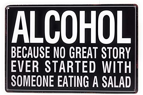 Alcohol, Because No Great Story Ever Started with Someone Eating A Salad Funny Tin Sign, Bar Sign, Pub Sign, Man Cave Sign, 8-inch by 12-inch Sign | TSC393 |