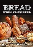 Best Bread Recipes - Bread Machine & Oven Cookbook: Delicious Bread Machine Review