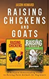 Raising Chickens and Goats: A Backyard Homesteading Guide to Raising Farm Animals for Beginners